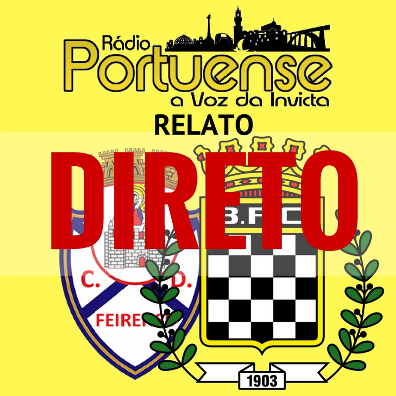 CD FEIRENSE X BOAVISTA FC – HOJE EM DIRETO – 18:15H