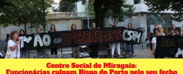 """Centro Social Miragaia – """"Consideramos esta decisão, tomada por um chefe da Igreja, inadmissível, inqualificável, intolerável e inaceitável"""""""