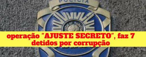 PJ do Porto – Operação AJUSTE SECRETO – 7 DETIDOS POR CORRUPÇÃO